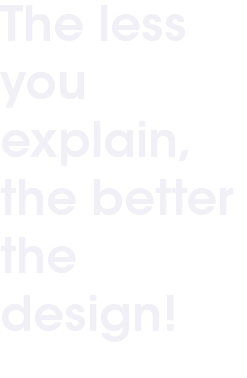 The less you explain, the better the design!